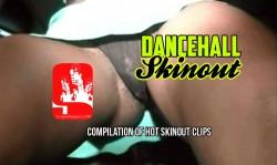 DANCEHALL SKINOUT